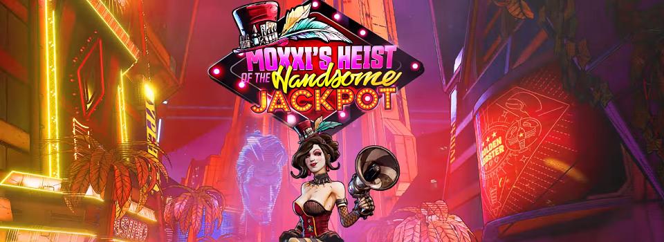 Moxxi S Heist Of The Handsome Jackpot Is Borderlands 3 S